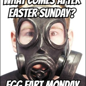 Egg fart monday